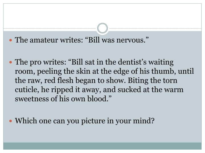 "The amateur writes: ""Bill was nervous."""