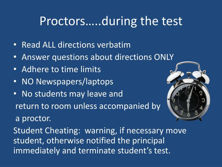 Proctors…..during the test