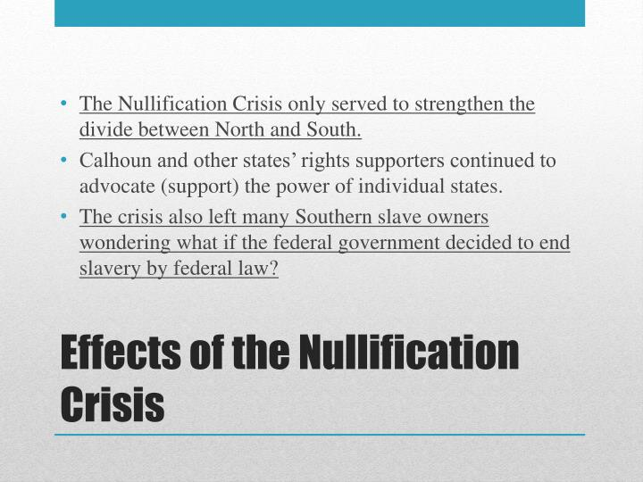 The Nullification Crisis only served to strengthen the divide between North and South.