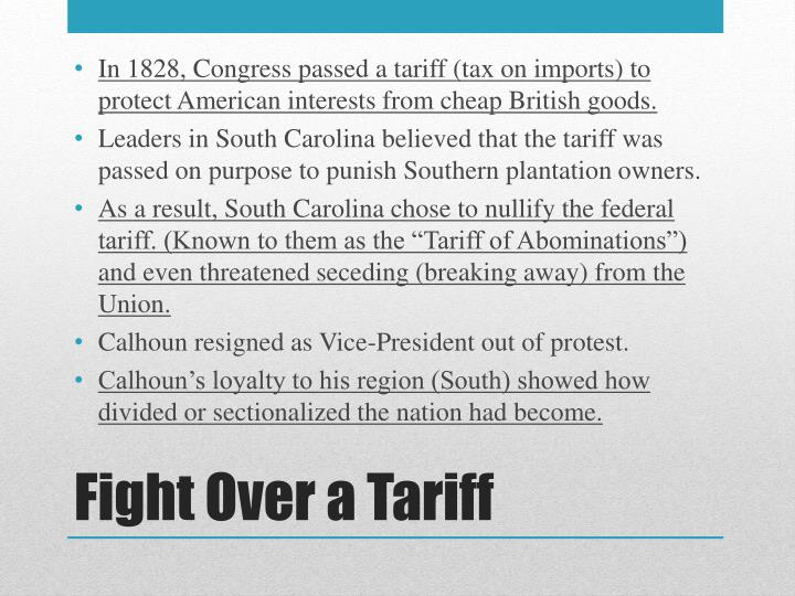 In 1828, Congress passed a tariff (tax on imports) to protect American interests from cheap British goods.