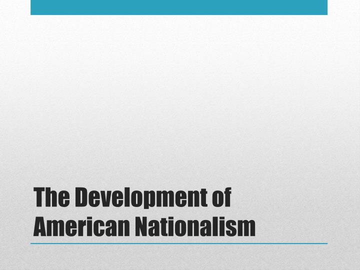 The development of american nationalism