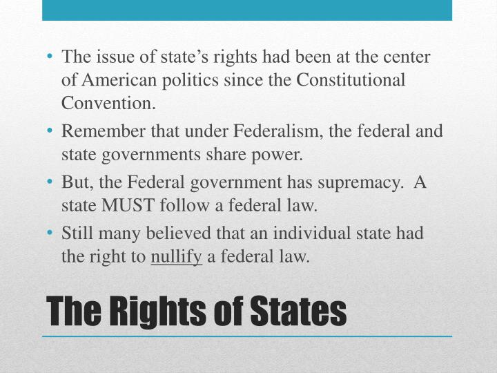 The issue of state's rights had been at the center of American politics since the Constitutional Convention.