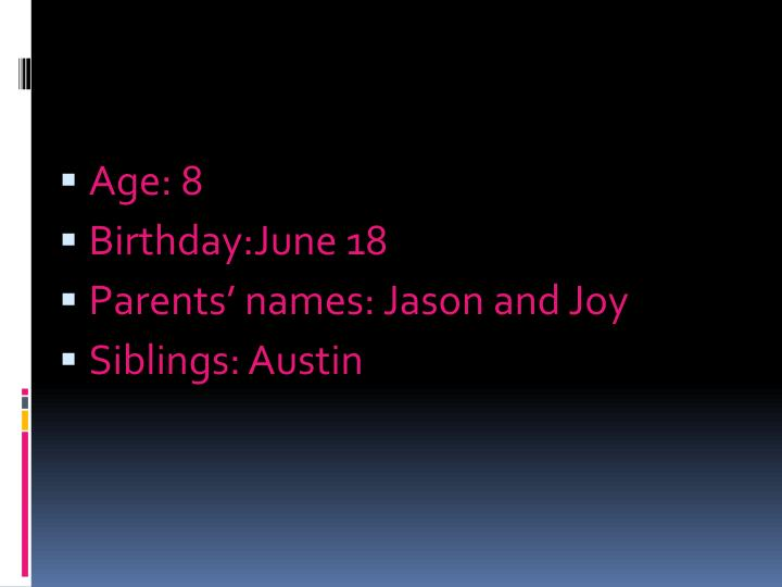 Age 8 birthday june 18 parents names jason and joy siblings austin