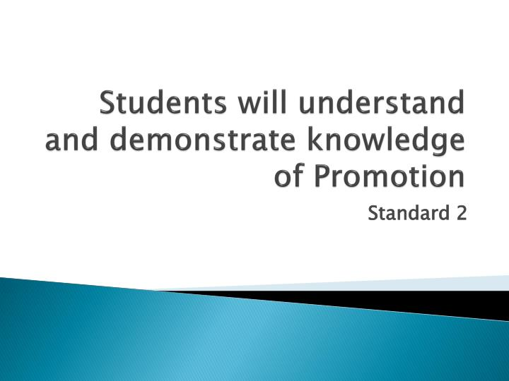 Students will understand and demonstrate knowledge of promotion