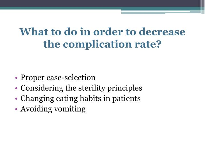 What to do in order to decrease the complication rate?