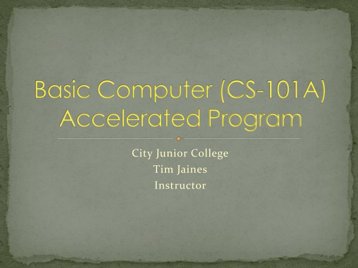 Basic computer cs 101a accelerated program