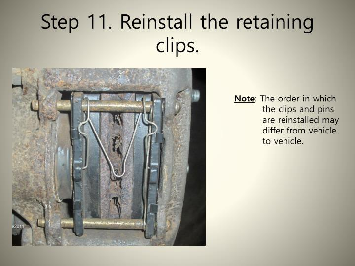 Step 11. Reinstall the retaining clips.