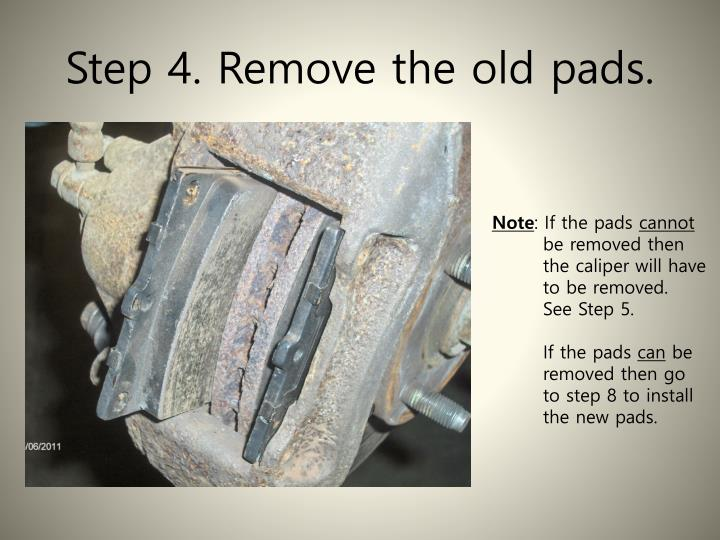 Step 4. Remove the old pads.