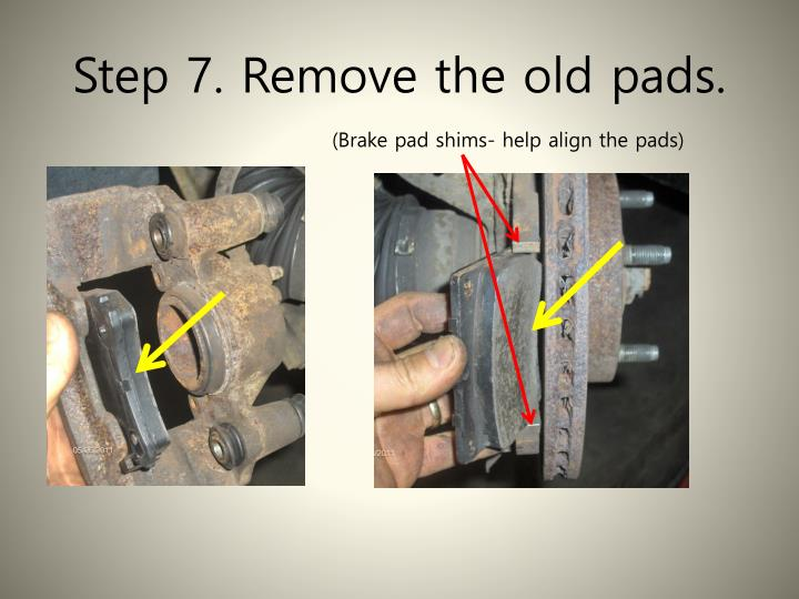 Step 7. Remove the old pads.