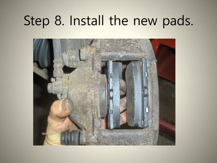 Step 8. Install the new pads.