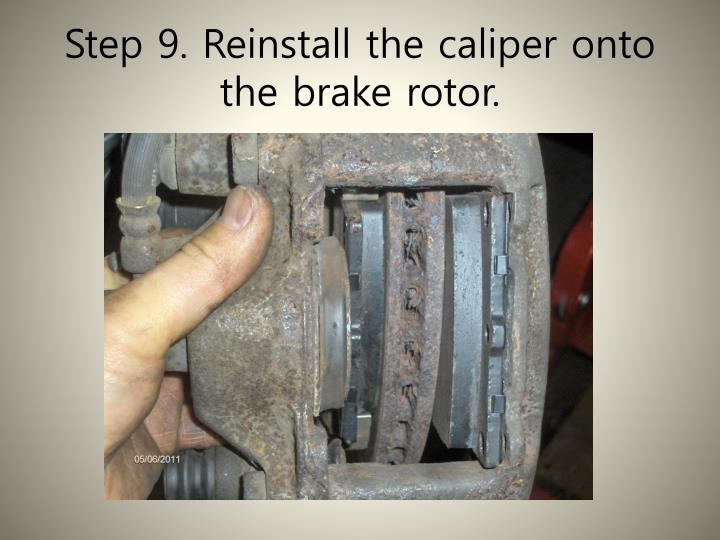 Step 9. Reinstall the caliper onto the brake rotor.
