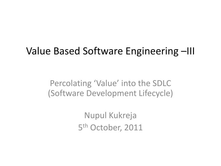 Value based software engineering iii
