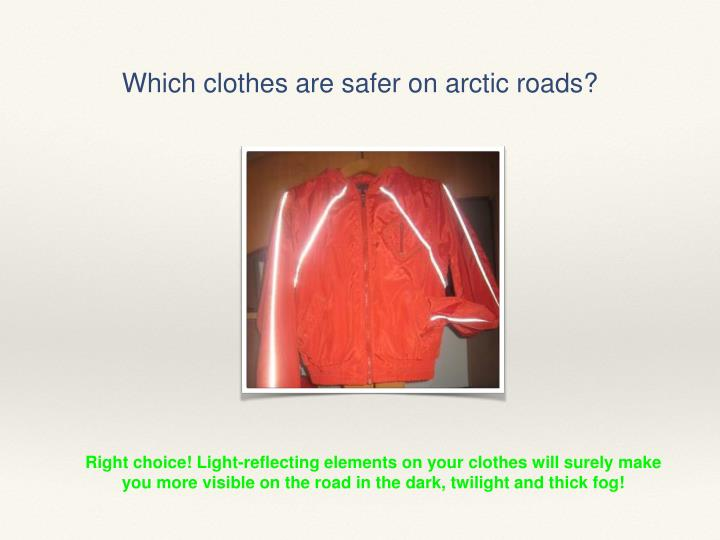 Which clothes are safer on arctic roads?