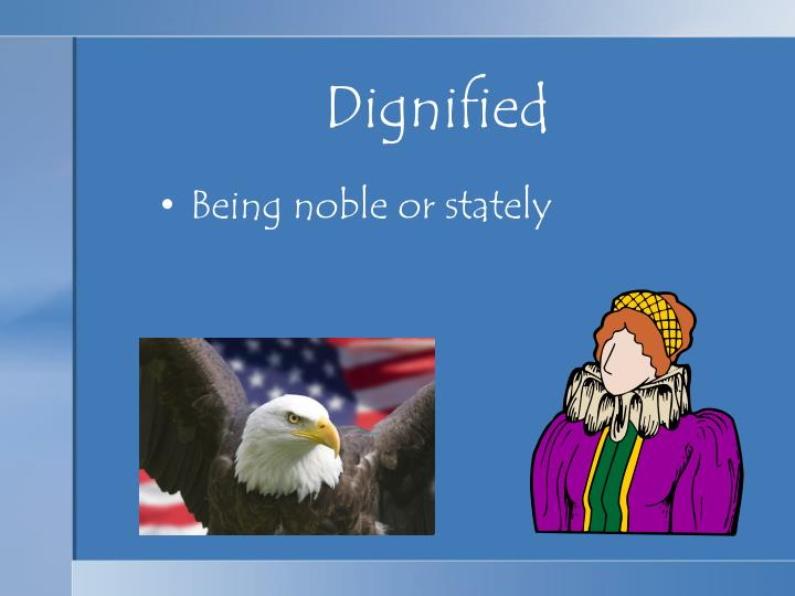 Dignified
