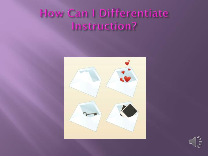 How Can I Differentiate Instruction?