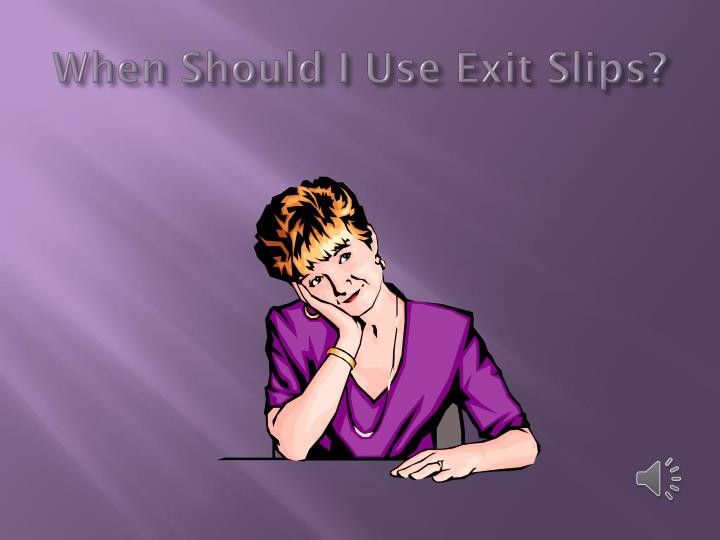When Should I Use Exit Slips?