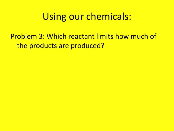 Using our chemicals: