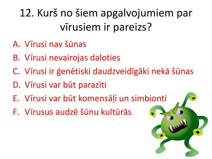 12. Kurš no šiem apgalvojumiem par vīrusiem ir pareizs?