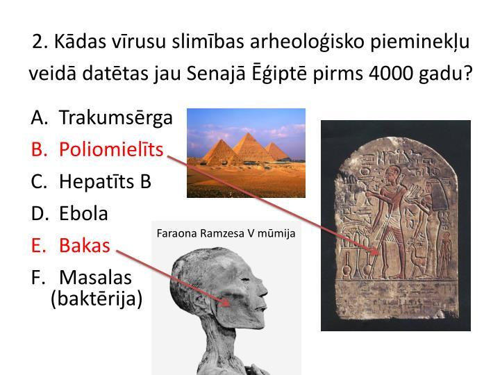 2. Kādas vīrusu slimības arheoloģisko pieminekļu veidā datētas jau Senajā Ēģiptē pirms 4000 gadu?