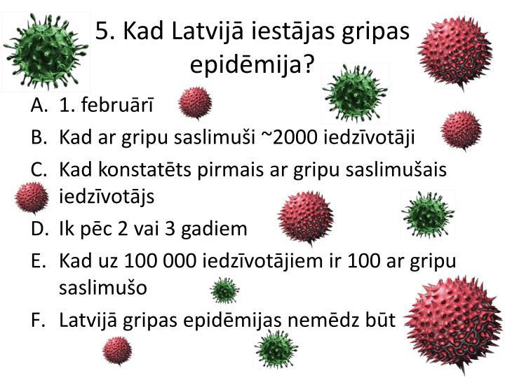 5. Kad Latvijā iestājas gripas epidēmija?