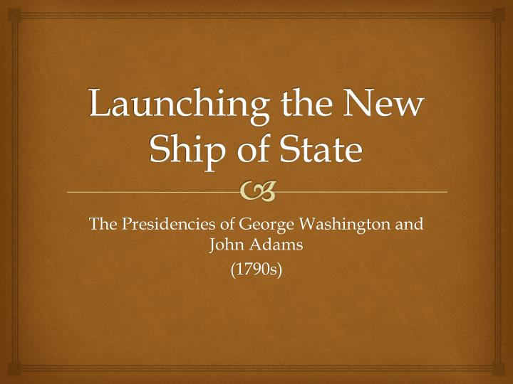 Launching the new ship of state