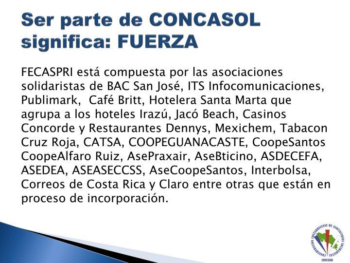 Ser parte de CONCASOL significa: FUERZA