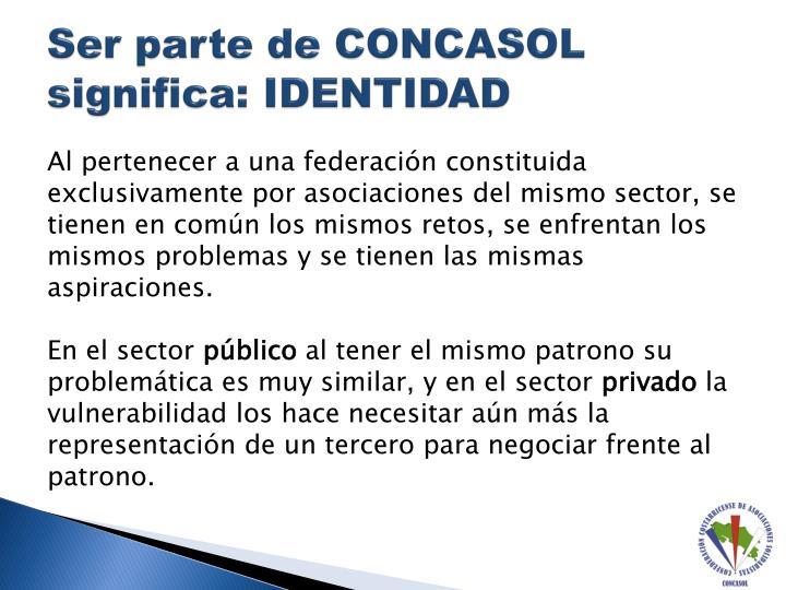 Ser parte de CONCASOL significa: IDENTIDAD