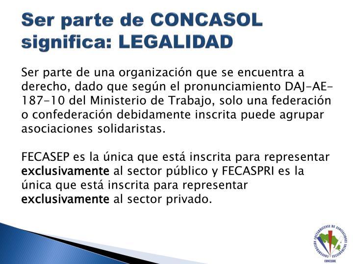 Ser parte de CONCASOL significa: LEGALIDAD