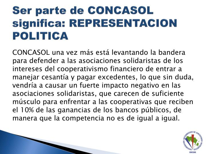 Ser parte de CONCASOL significa: REPRESENTACION POLITICA