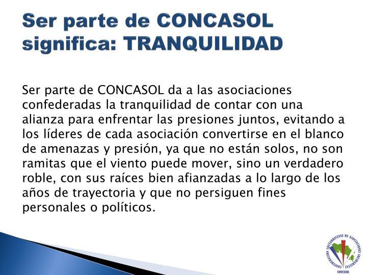 Ser parte de CONCASOL significa: TRANQUILIDAD
