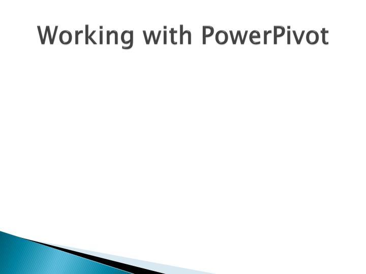 Working with PowerPivot