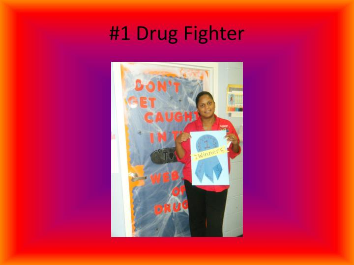 #1 Drug Fighter