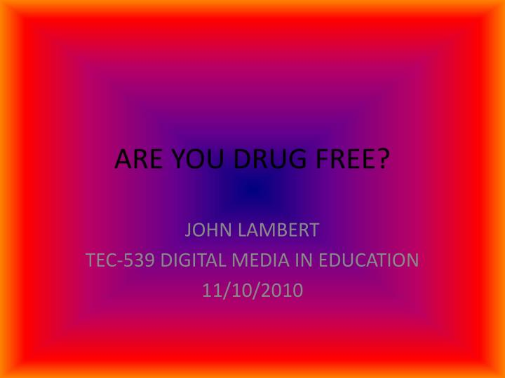 Are you drug free