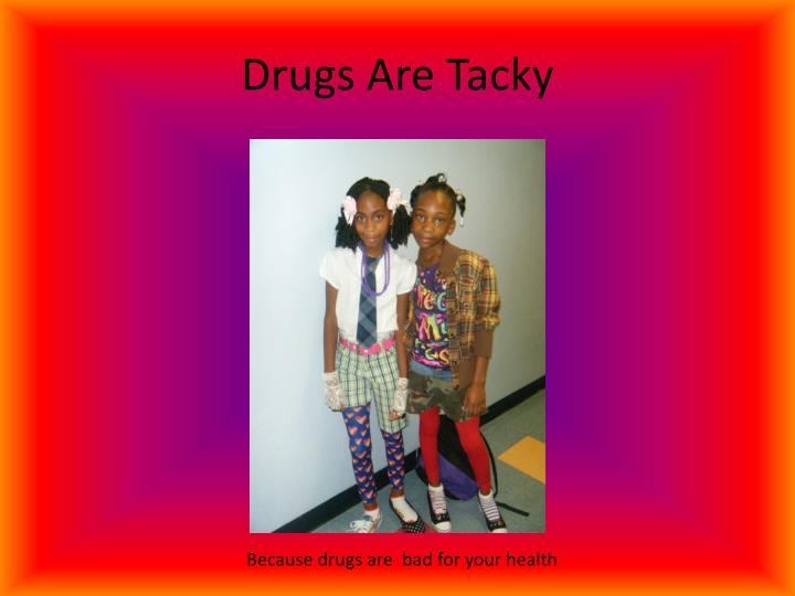 Drugs Are Tacky