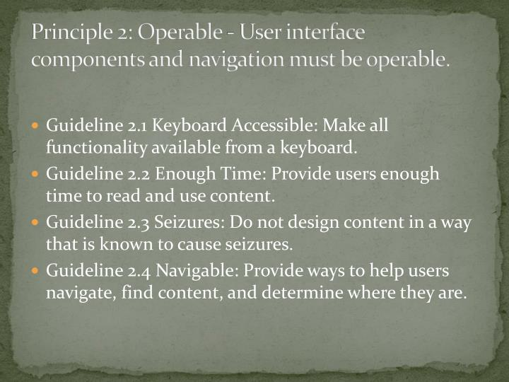 Principle 2: Operable - User interface components and navigation must be operable.