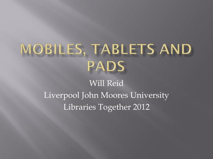 Mobiles tablets and pads