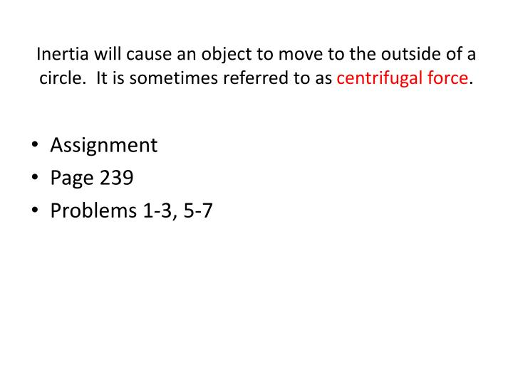 Inertia will cause an object to move to the outside of a circle.  It is sometimes referred to as