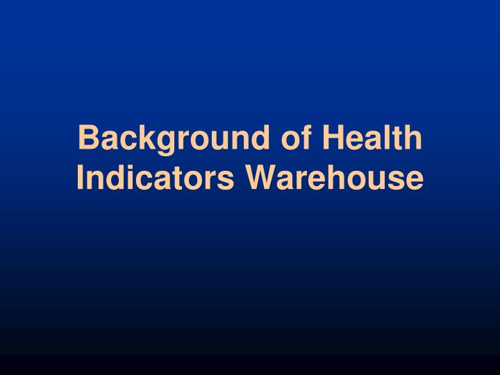 Background of health indicators warehouse