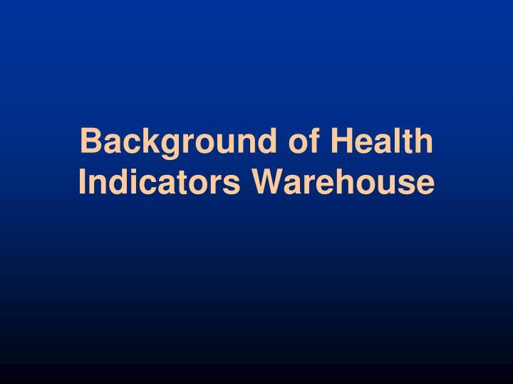 Background of Health Indicators Warehouse