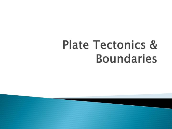 Plate Tectonics & Boundaries