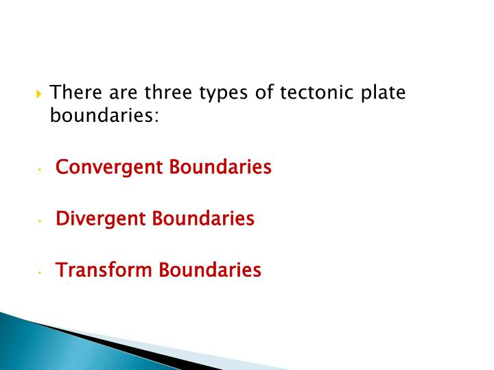There are three types of tectonic plate boundaries: