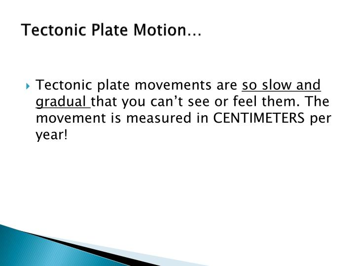 Tectonic Plate Motion…