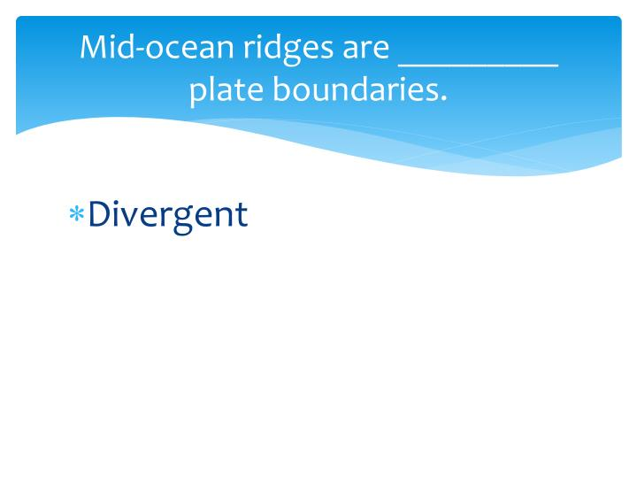Mid-ocean ridges are _________ plate boundaries.