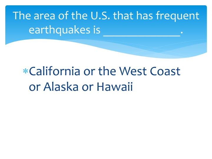 The area of the u s that has frequent earthquakes is