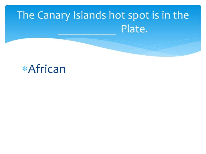 The Canary Islands hot spot is in the __________  Plate.
