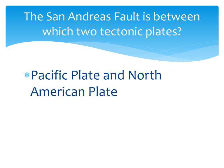 The San Andreas Fault is between which two tectonic plates?