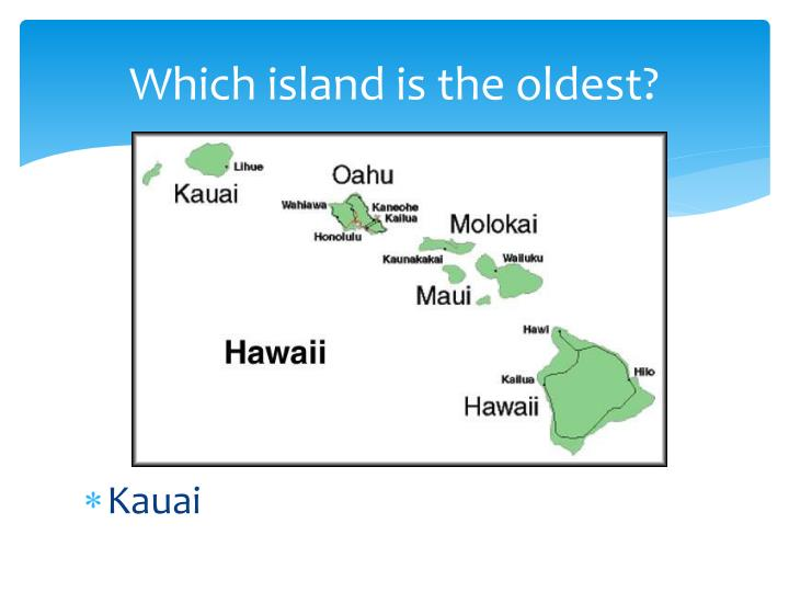 Which island is the oldest?