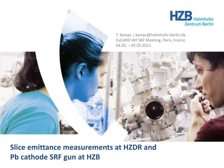 Slice emittance measurements at hzdr and pb cathode srf gun at hzb