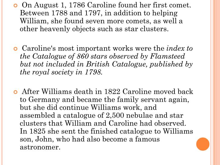 On August 1, 1786 Caroline found her first comet. Between 1788 and 1797, in addition to helping Wil...
