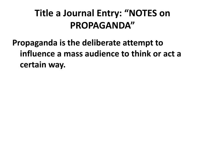 "Title a Journal Entry: ""NOTES on PROPAGANDA"""
